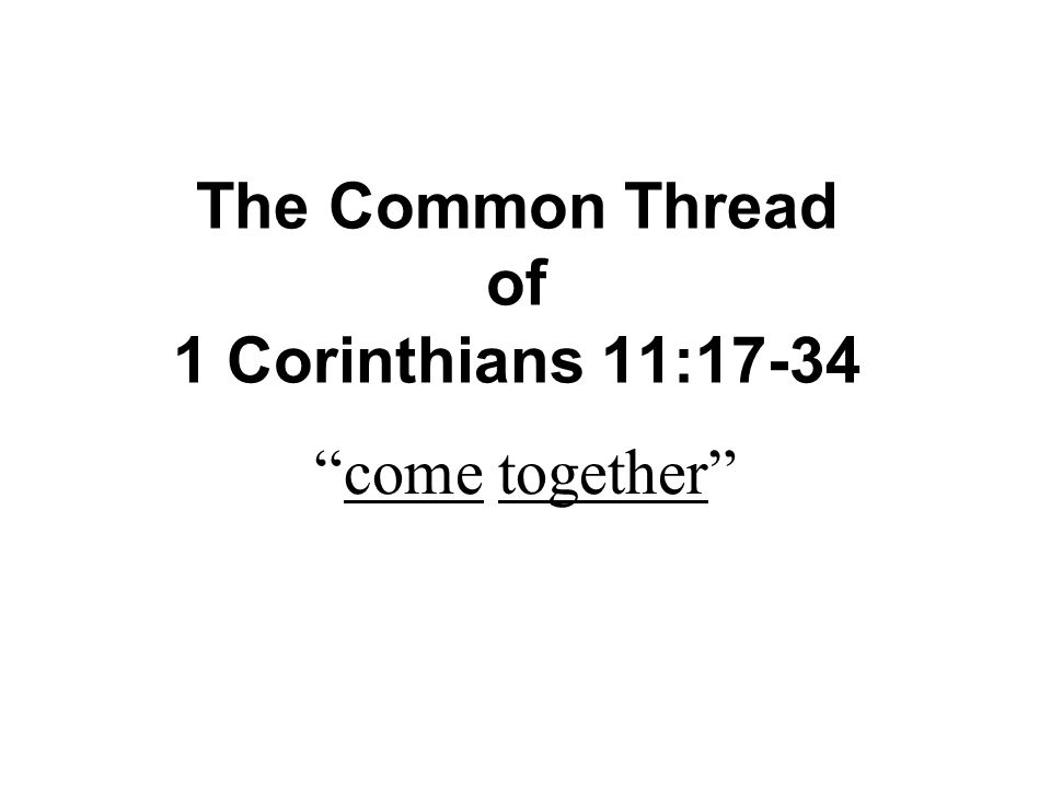 The Common Thread of 1 Corinthians 11:17-34 come together