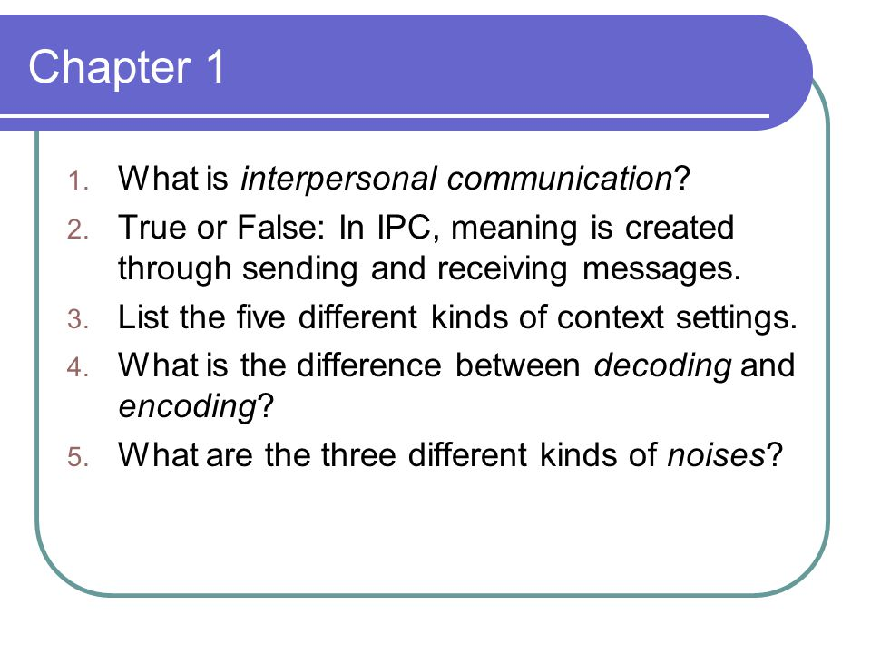 Chapter 1 1. What is interpersonal communication.