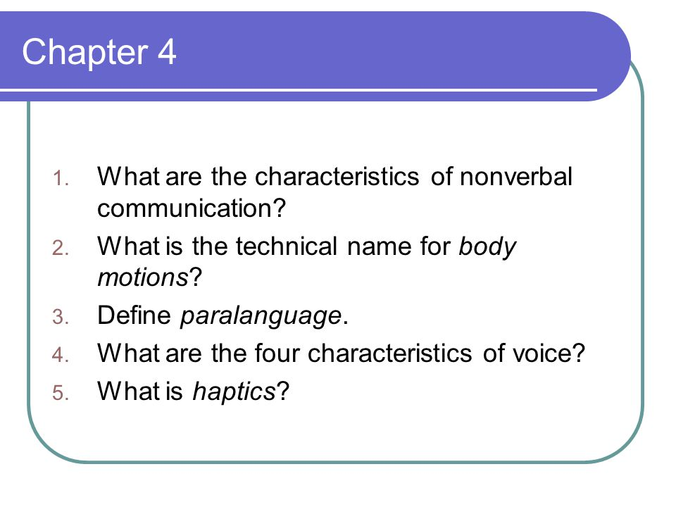 Chapter 4 1. What are the characteristics of nonverbal communication.