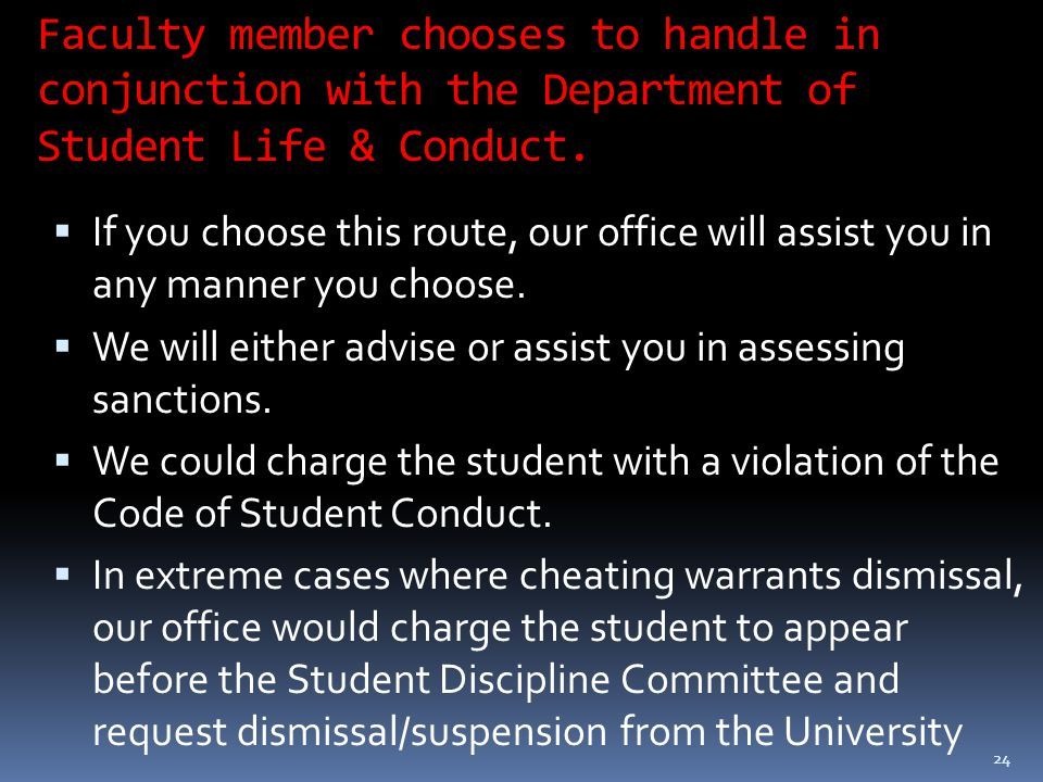 24 Faculty member chooses to handle in conjunction with the Department of Student Life & Conduct.