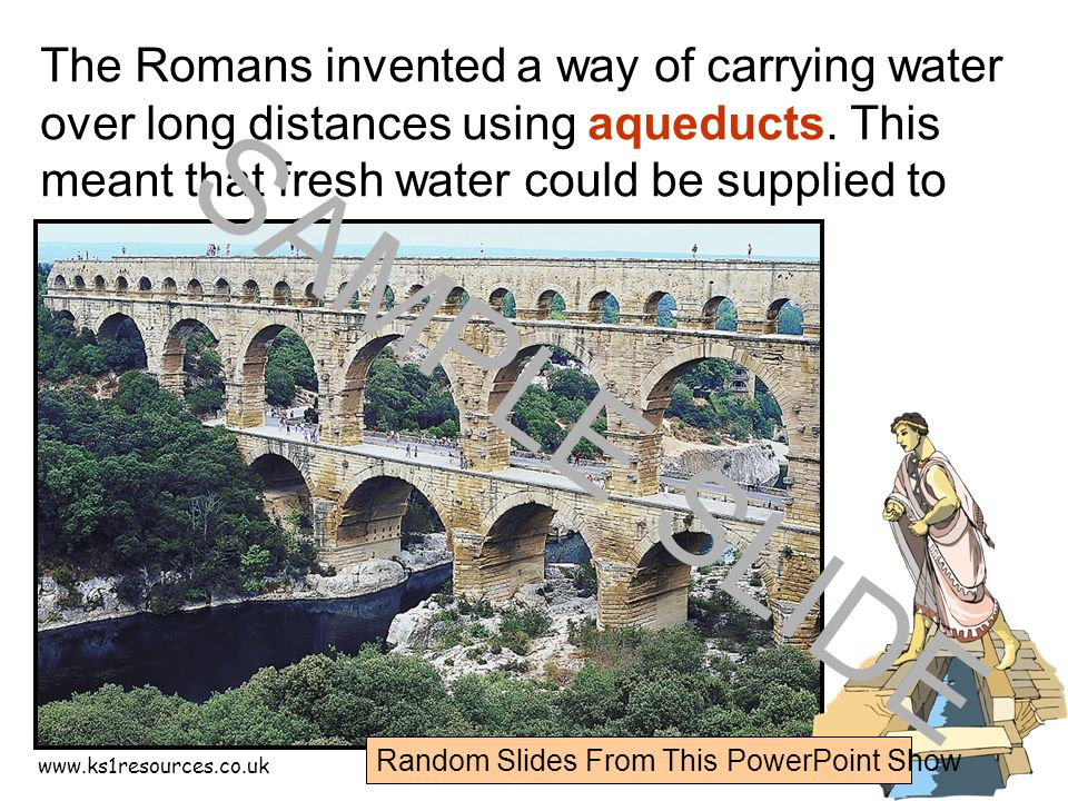 www.ks1resources.co.uk The Romans invented a way of carrying water over long distances using aqueducts.