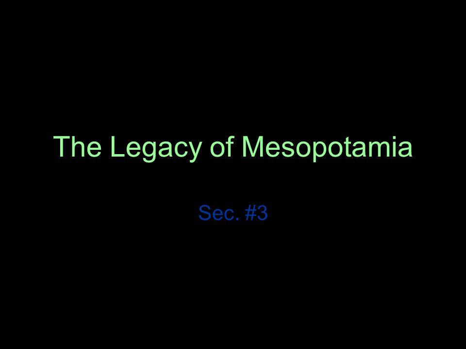 The Legacy of Mesopotamia Sec. #3