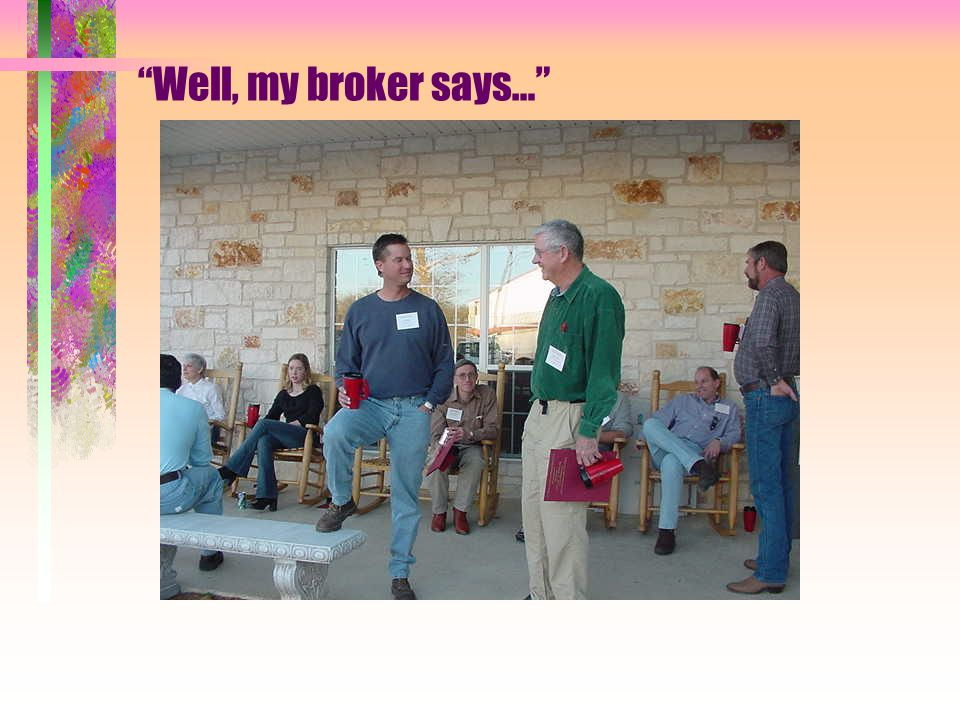 Well, my broker says…
