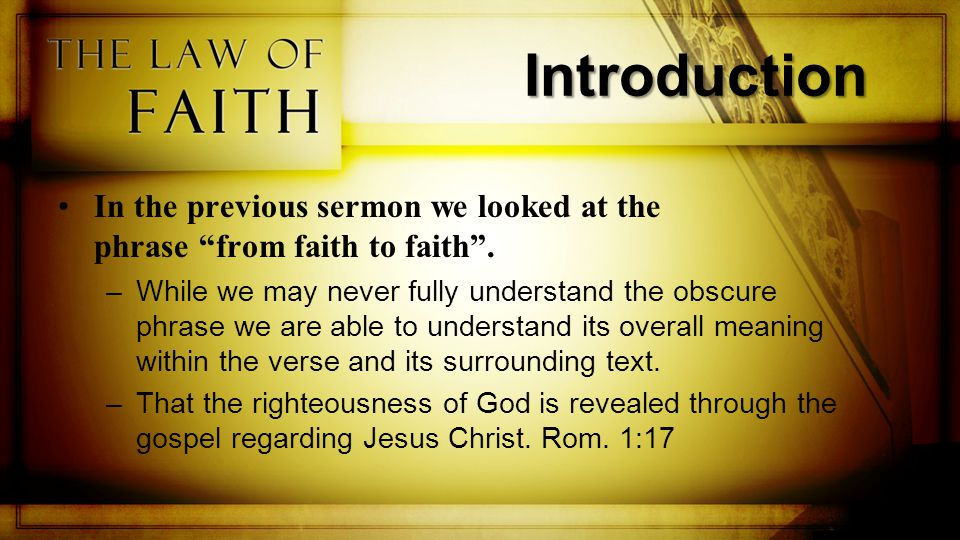 Introduction There is yet another obscure phrase regarding faith: the law of faith. Rom.