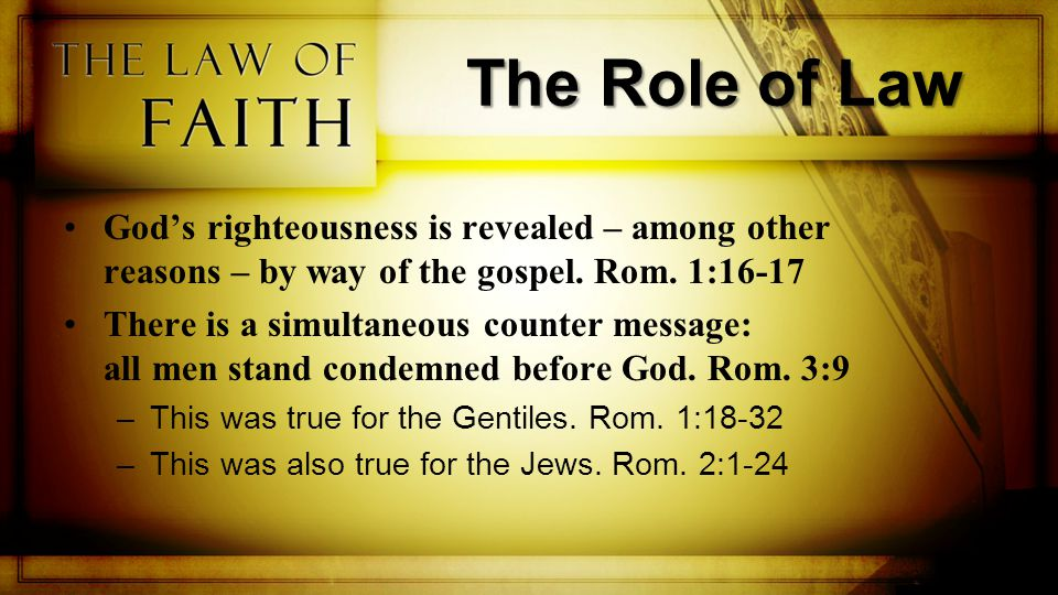 The Role of Law Whereas the gospel revealed God's righteousness, law revealed man's unrighteousness.