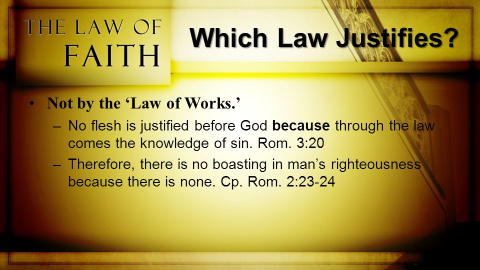 Which Law Justifies.But, by the 'Law of Faith' (apart from 'the Law' of Moses).