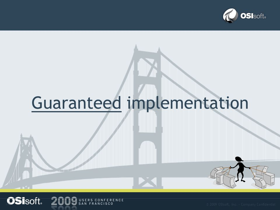© 2009 OSIsoft, Inc. – Company Confidential 101 Demo-05 Guaranteed implementation