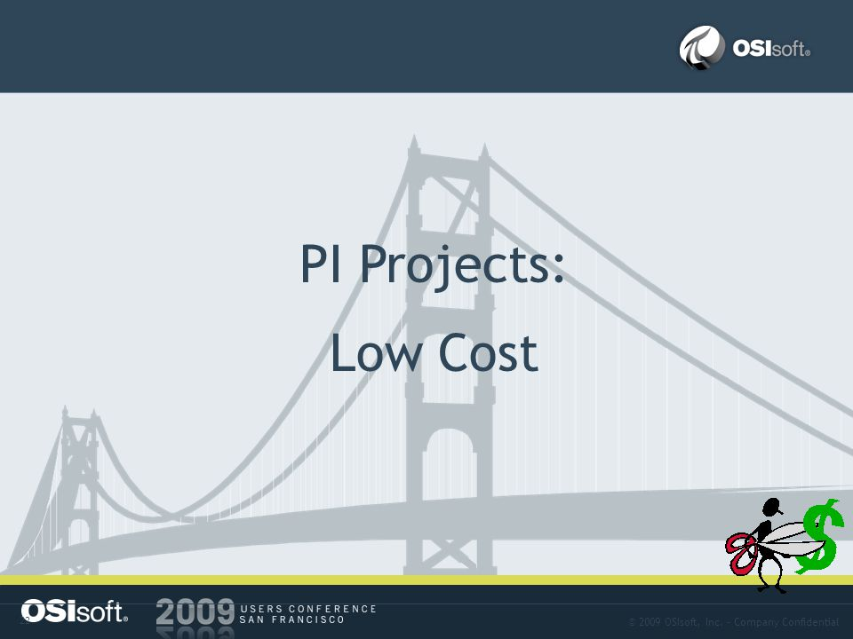 © 2009 OSIsoft, Inc. – Company Confidential 22 Approach-06 PI Projects: Low Cost
