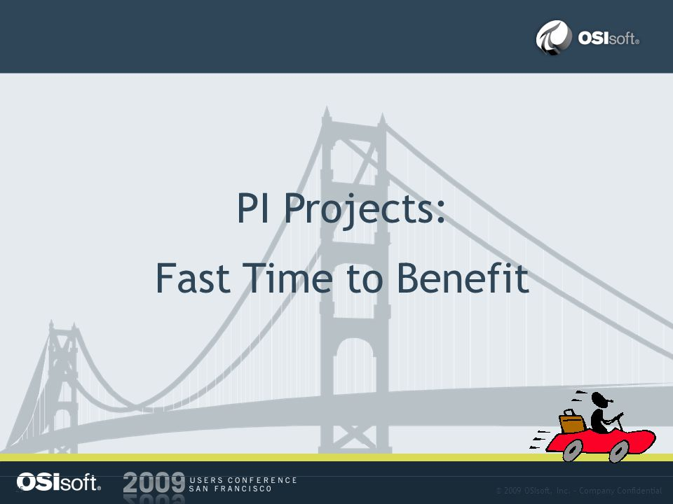 © 2009 OSIsoft, Inc. – Company Confidential 25 Approach-09 PI Projects: Fast Time to Benefit