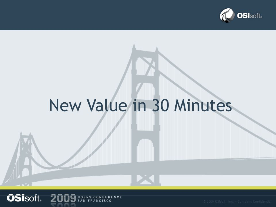 © 2009 OSIsoft, Inc. – Company Confidential 60 Answer-06 New Value in 30 Minutes