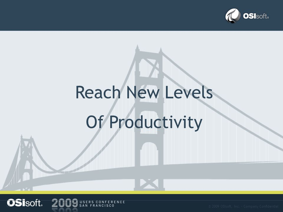 © 2009 OSIsoft, Inc. – Company Confidential 62 Answer-06 Reach New Levels Of Productivity