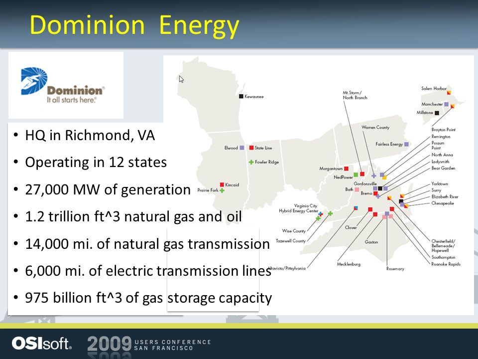 Dominion Energy HQ in Richmond, VA Operating in 12 states 27,000 MW of generation 1.2 trillion ft^3 natural gas and oil 14,000 mi.