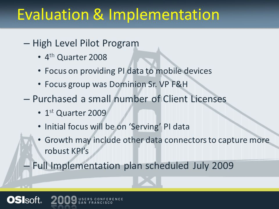Evaluation & Implementation – High Level Pilot Program 4 th Quarter 2008 Focus on providing PI data to mobile devices Focus group was Dominion Sr.
