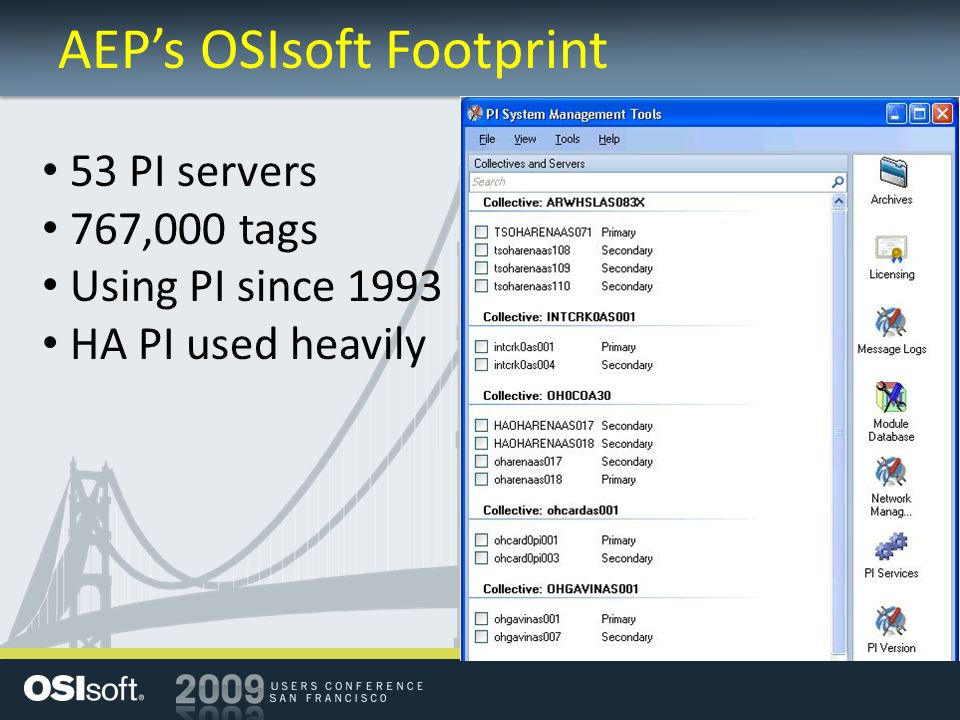 AEP's OSIsoft Footprint 53 PI servers 767,000 tags Using PI since 1993 HA PI used heavily