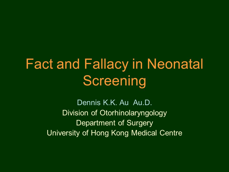 Fact and Fallacy in Neonatal Screening Dennis K.K.