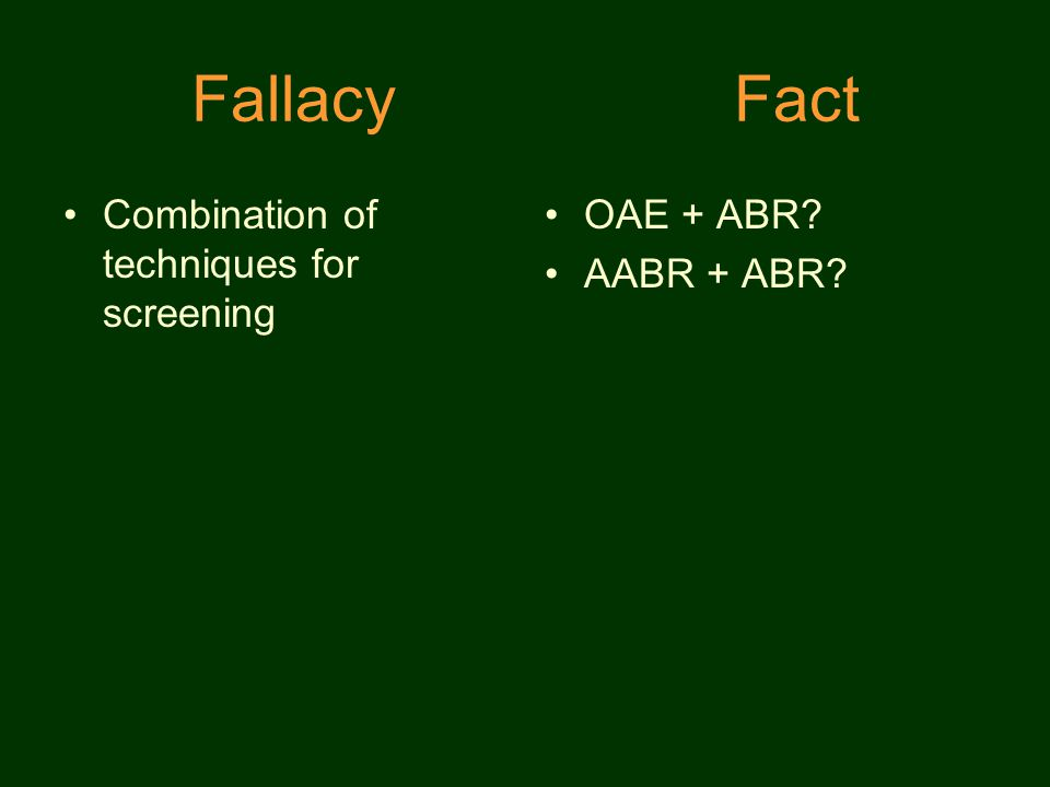 Fallacy Fact Combination of techniques for screening OAE + ABR AABR + ABR