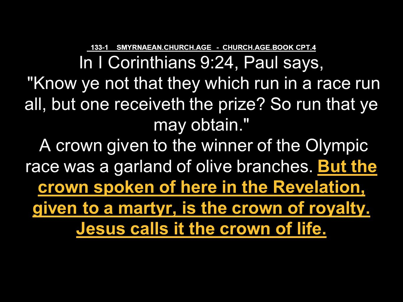 133-1 SMYRNAEAN.CHURCH.AGE - CHURCH.AGE.BOOK CPT.4 In I Corinthians 9:24, Paul says, Know ye not that they which run in a race run all, but one receiveth the prize.