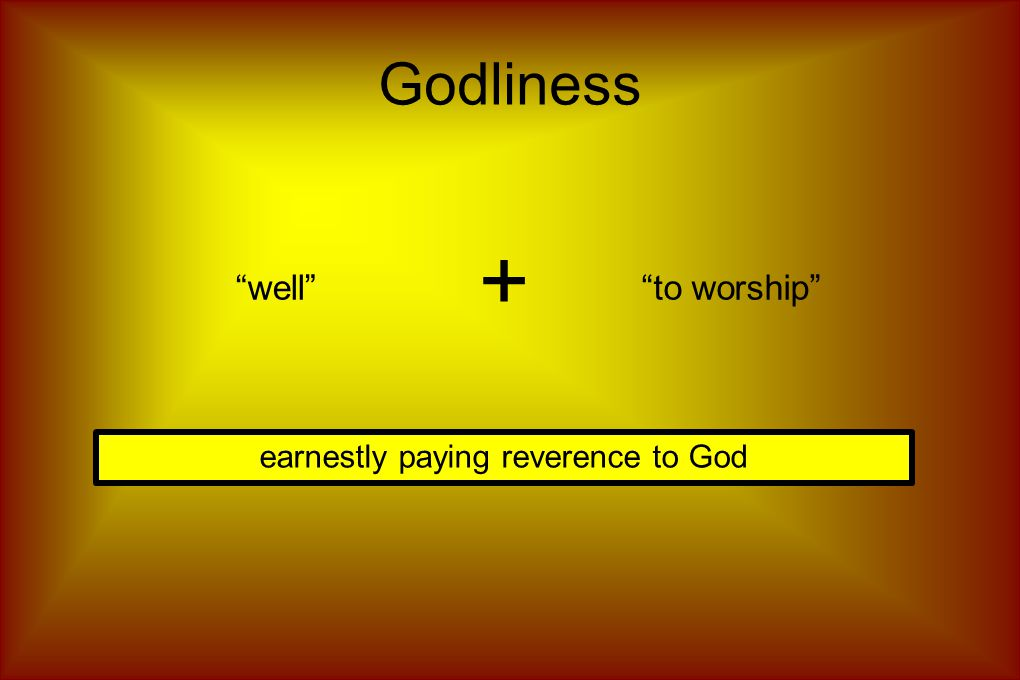 Godliness well to worship + earnestly paying reverence to God
