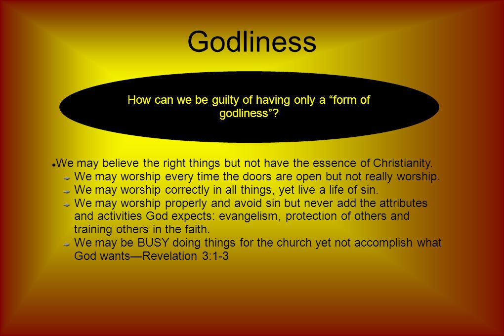 Godliness How can we be guilty of having only a form of godliness .