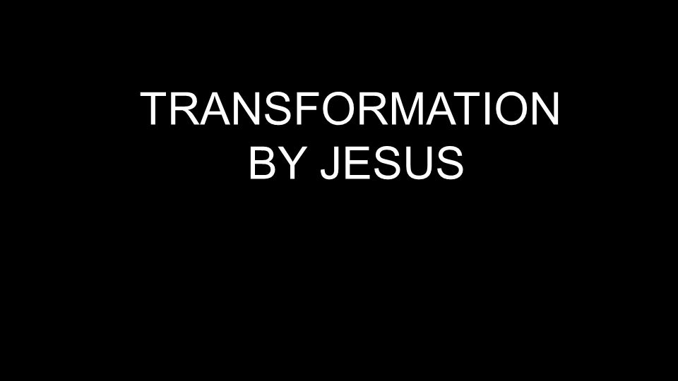 5.Then Jesus transforms us from sinfulness into forgiveness-no matter how great your sins are.