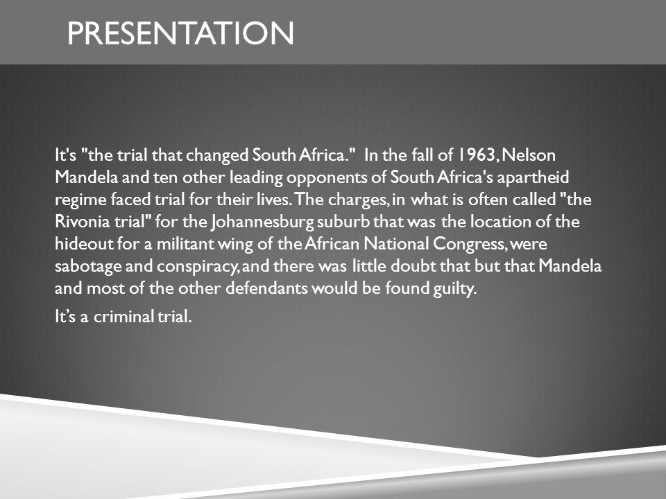 PRESENTATION It s the trial that changed South Africa. In the fall of 1963, Nelson Mandela and ten other leading opponents of South Africa s apartheid regime faced trial for their lives.