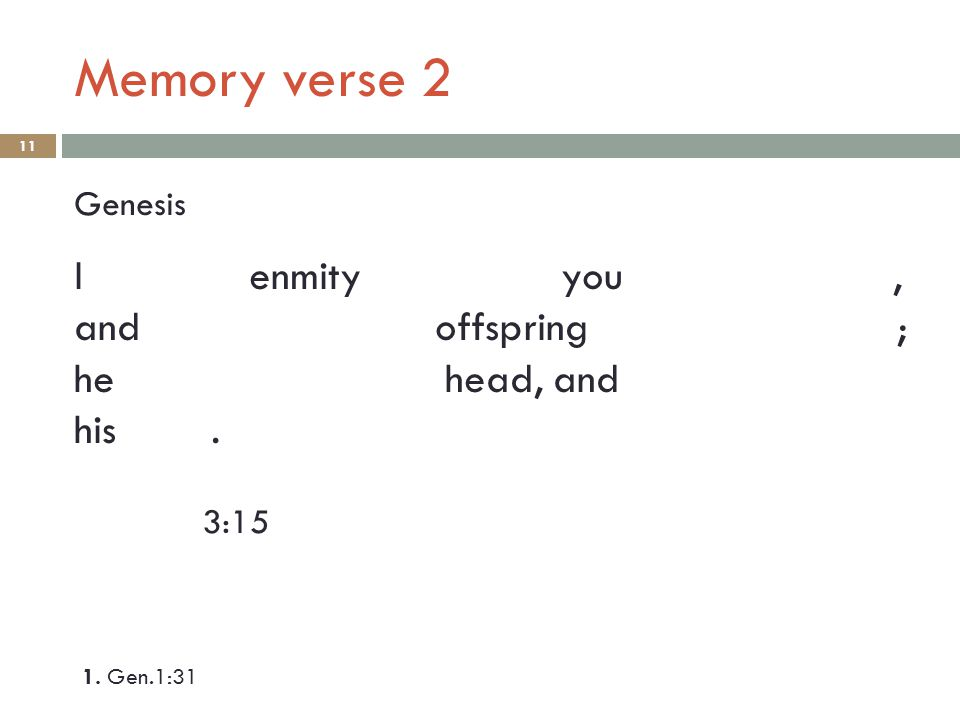 Memory verse 2 10 Genesis 3:15 I put enmity you, and between offspring and ; he your head, and bruise his heel.
