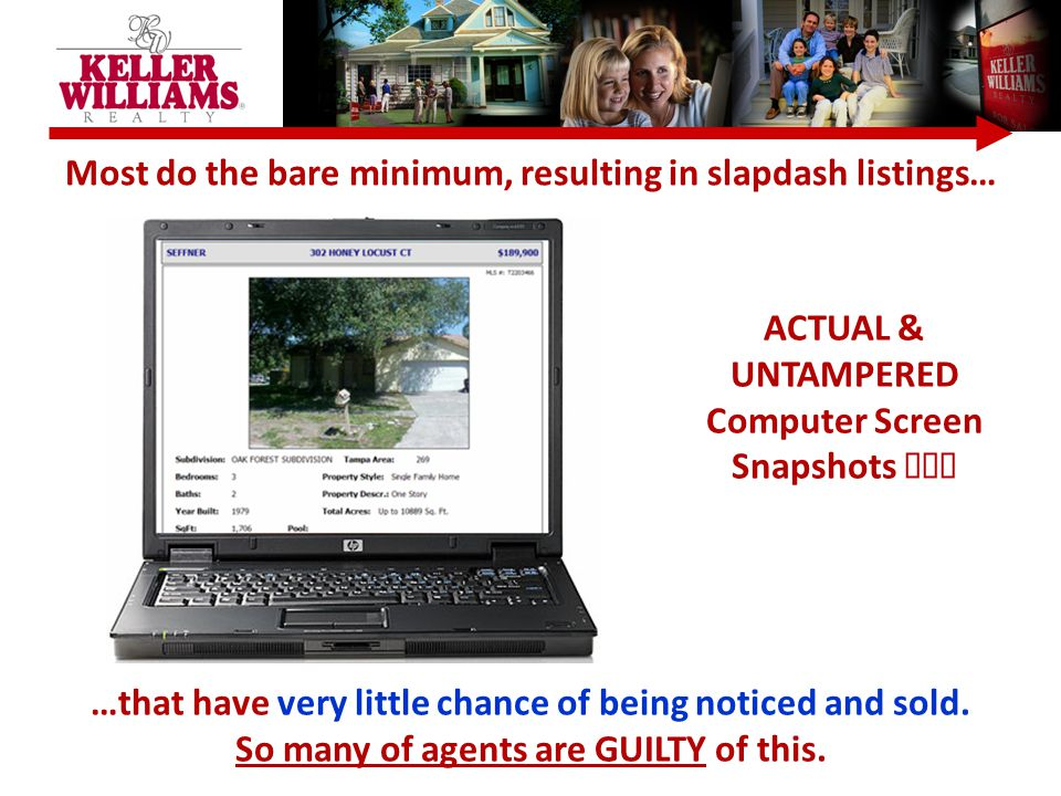 Most do the bare minimum, resulting in slapdash listings… …that have very little chance of being noticed and sold.