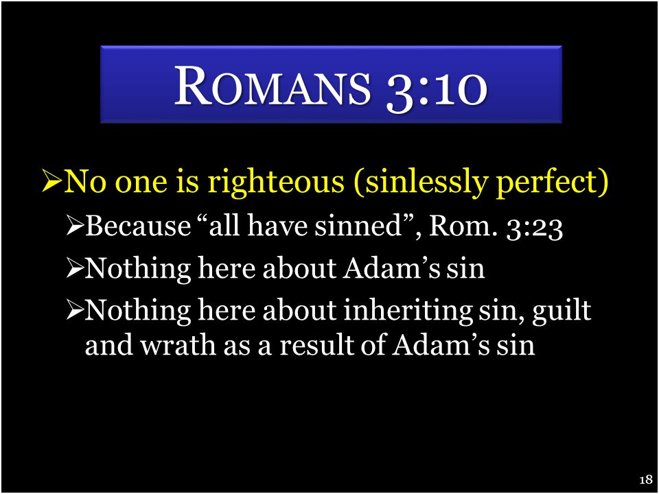  No one is righteous (sinlessly perfect)  Because all have sinned , Rom.