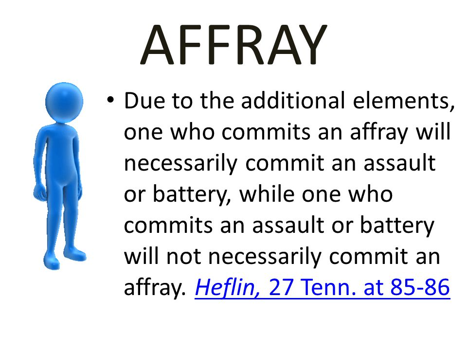 AFFRAY An affray is, therefore, characterized as a public disturbance, a crime against the public and its aim is to protect the peace.