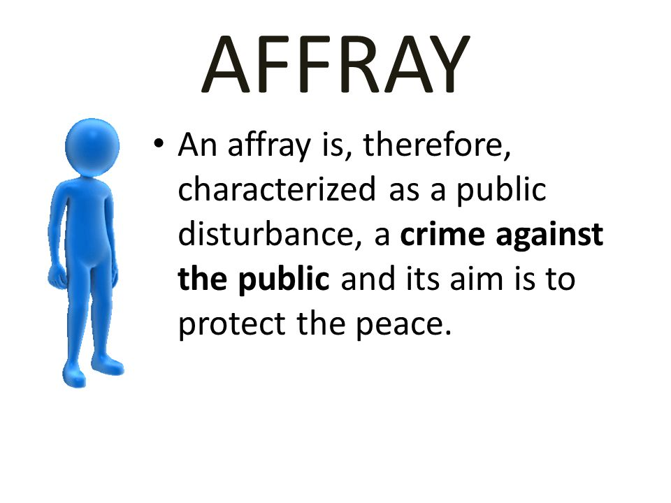 CONCLUSION To sustain a conviction for afraid, the State must prove: (1)An affray must be committed in public to the terror of the people (2)Requires two or more persons (3)It is a mutual combat