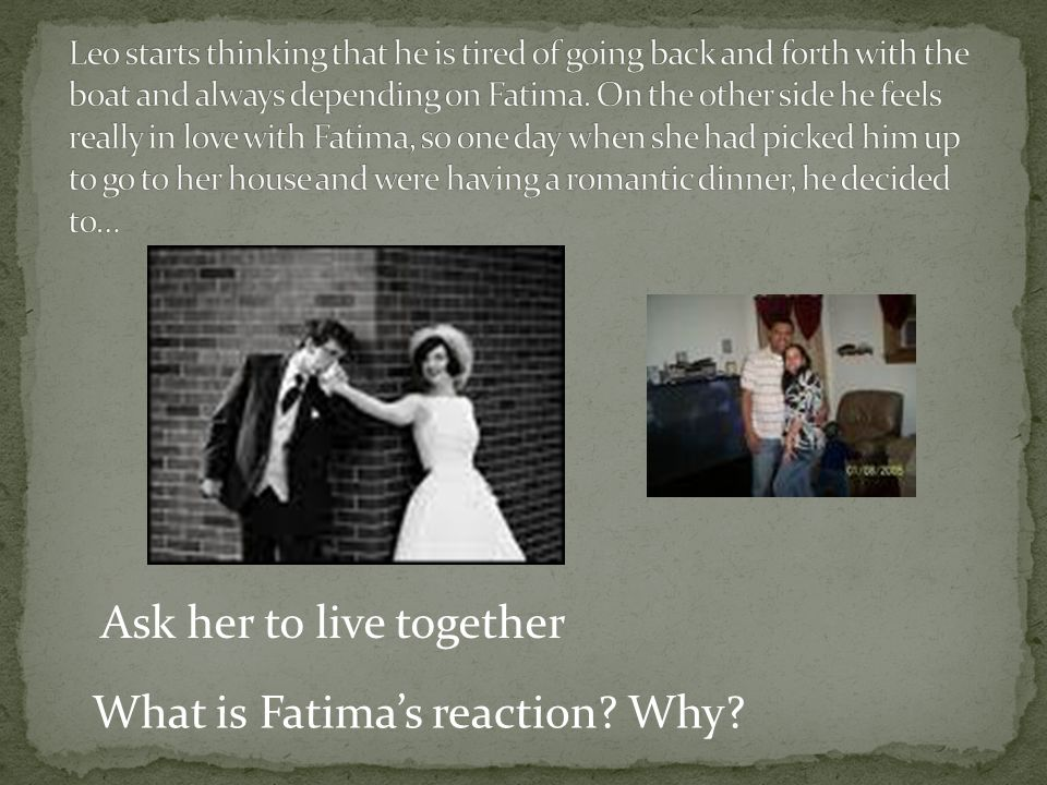 What is Fatima's reaction? Why? Ask her to live together