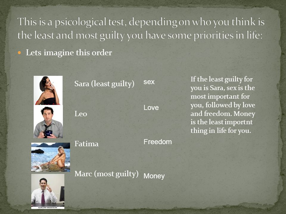 Lets imagine this order Sara (least guilty) Leo Fatima Marc (most guilty) If the least guilty for you is Sara, sex is the most important for you, foll