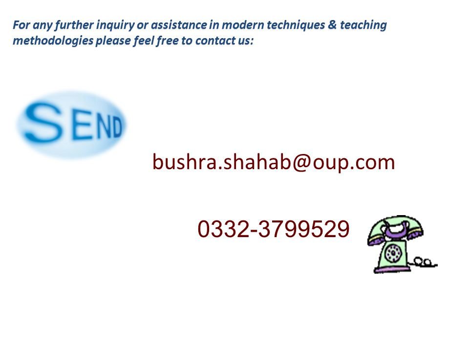 For any further inquiry or assistance in modern techniques & teaching methodologies please feel free to contact us: bushra.shahab@oup.com 0332-3799529