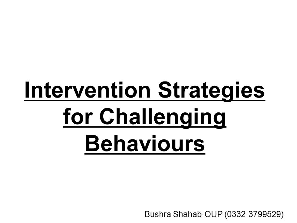Intervention Strategies for Challenging Behaviours Bushra Shahab-OUP (0332-3799529)