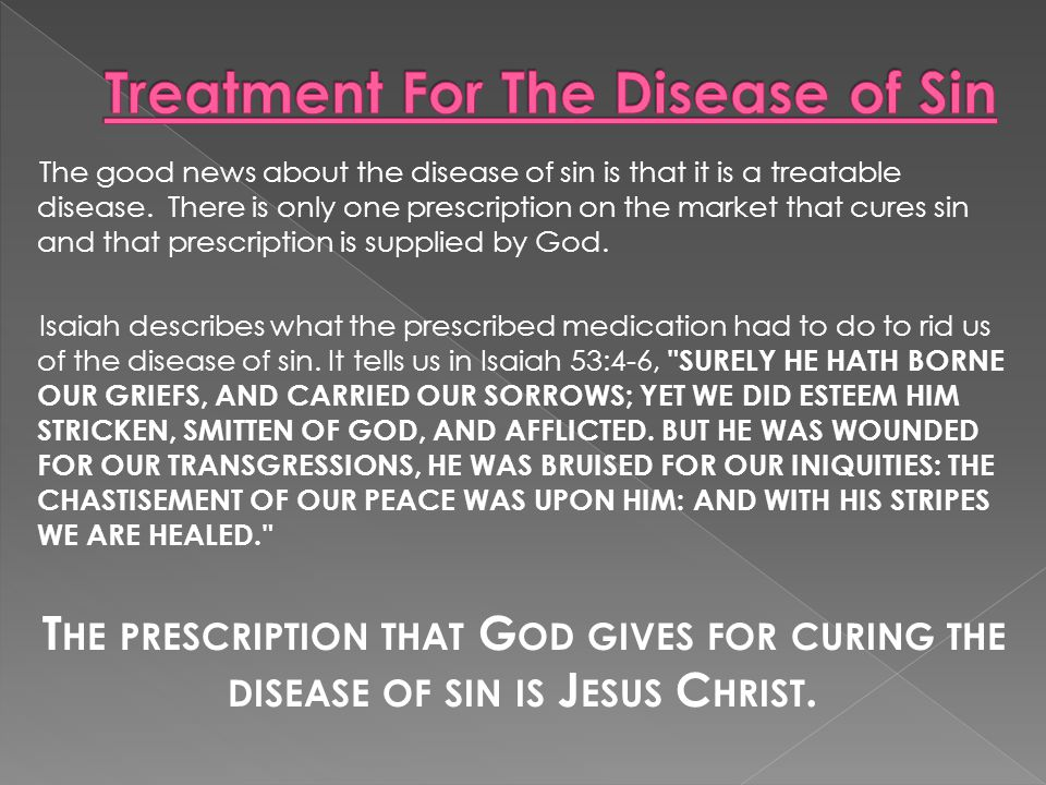 The good news about the disease of sin is that it is a treatable disease.