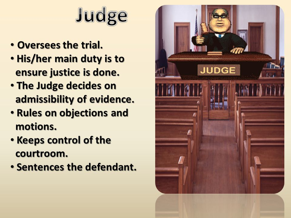 Oversees the trial. Oversees the trial.