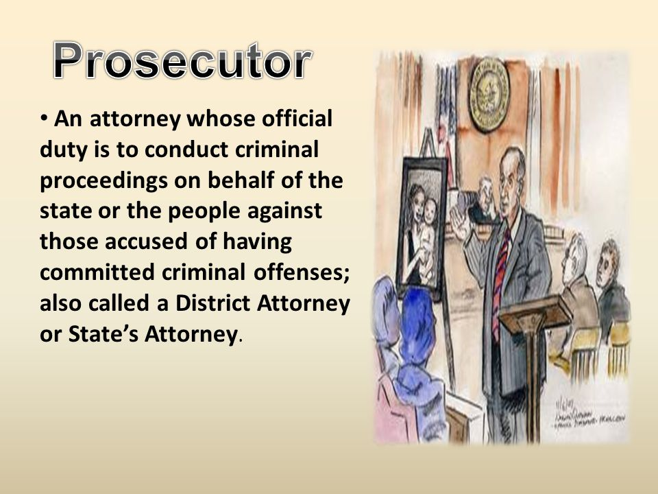An attorney whose official duty is to conduct criminal proceedings on behalf of the state or the people against those accused of having committed criminal offenses; also called a District Attorney or State's Attorney.