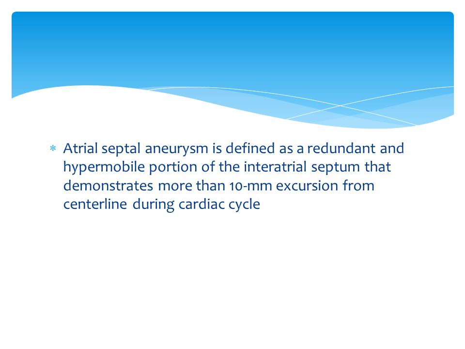  Atrial septal aneurysm is defined as a redundant and hypermobile portion of the interatrial septum that demonstrates more than 10-mm excursion from centerline during cardiac cycle