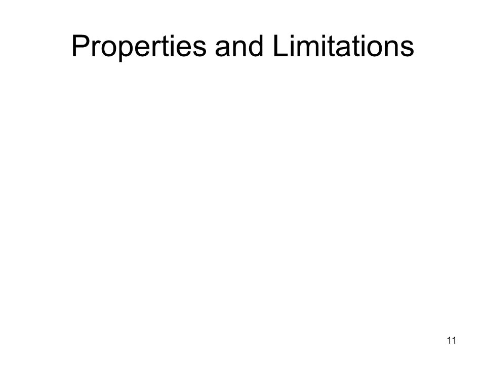 11 Properties and Limitations