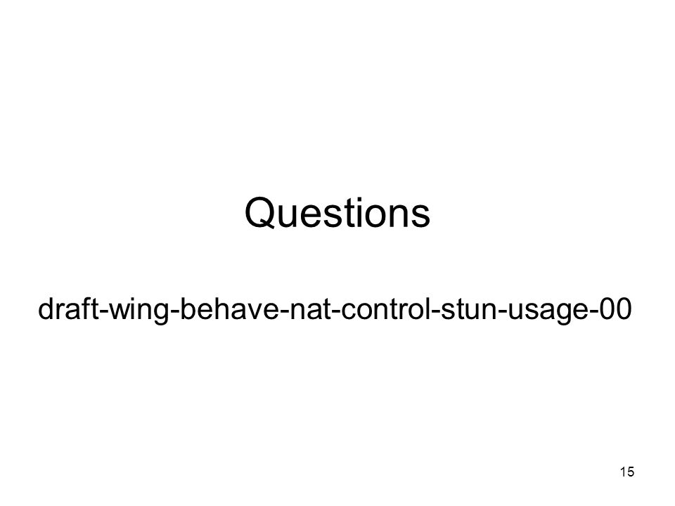 15 Questions draft-wing-behave-nat-control-stun-usage-00