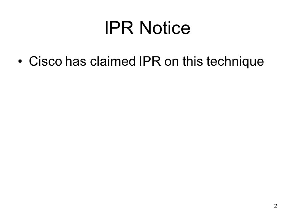 2 IPR Notice Cisco has claimed IPR on this technique