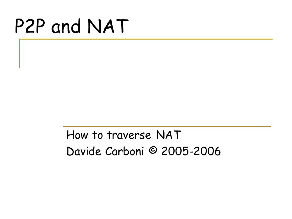 P2P and NAT How to traverse NAT Davide Carboni © 2005-2006