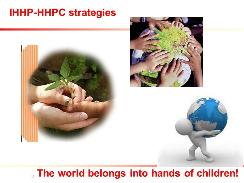 IHHP-HHPC strategies 14 The world belongs into hands of children!