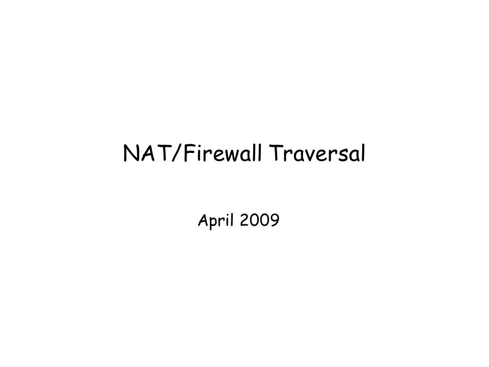 NAT/Firewall Traversal April 2009