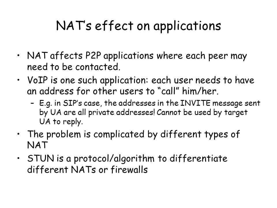 NAT's effect on applications NAT affects P2P applications where each peer may need to be contacted.