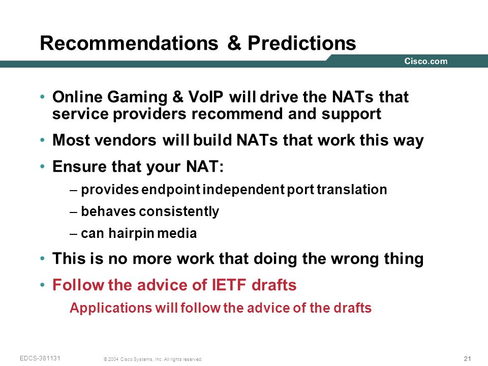 21 © 2004 Cisco Systems, Inc. All rights reserved. EDCS-381131 Recommendations & Predictions Online Gaming & VoIP will drive the NATs that service pro