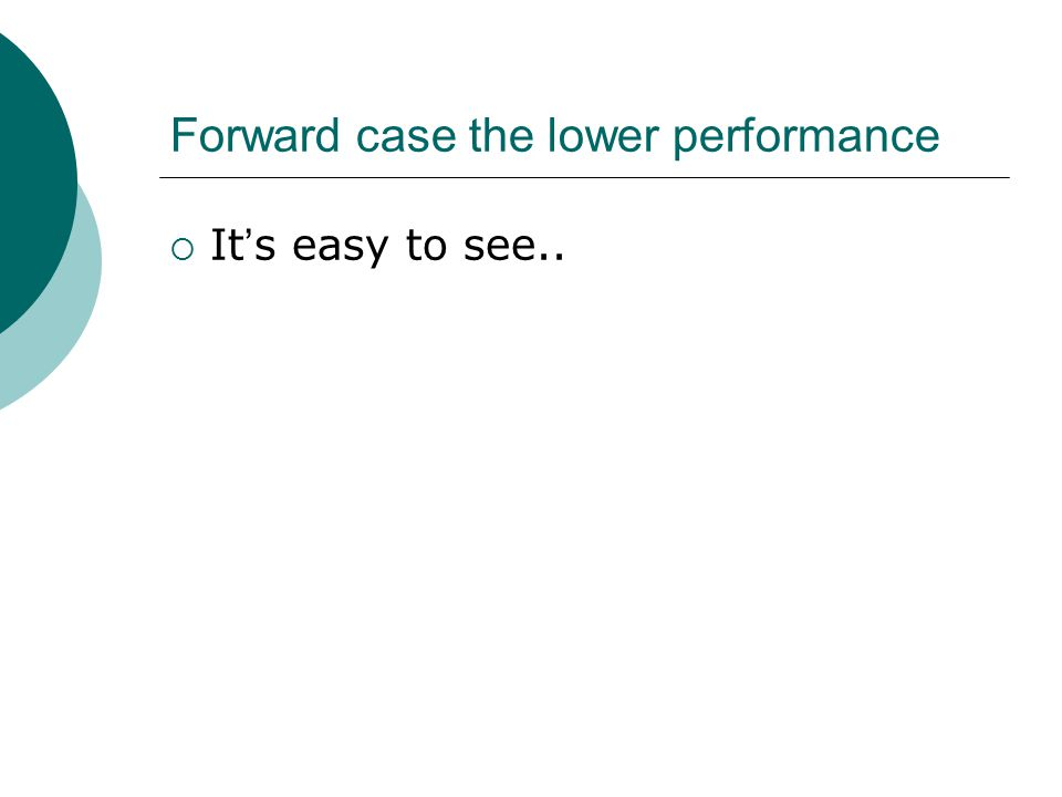 Forward case the lower performance  It ' s easy to see..