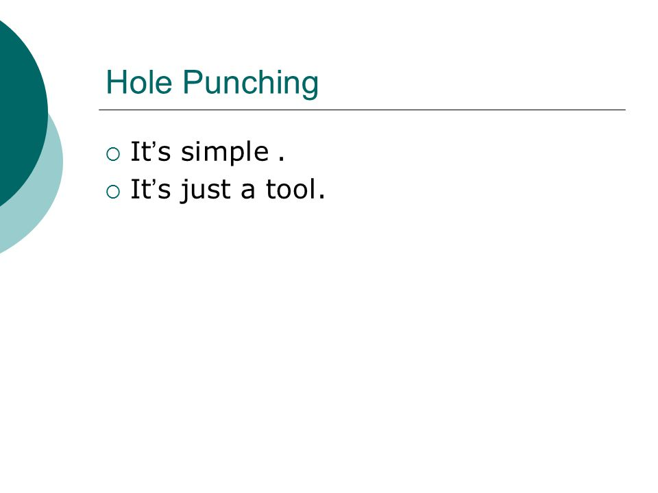 Hole Punching  It ' s simple.  It ' s just a tool.
