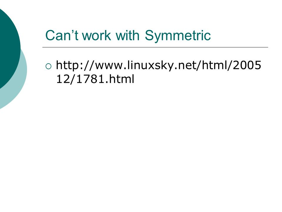 Can't work with Symmetric  http://www.linuxsky.net/html/2005 12/1781.html