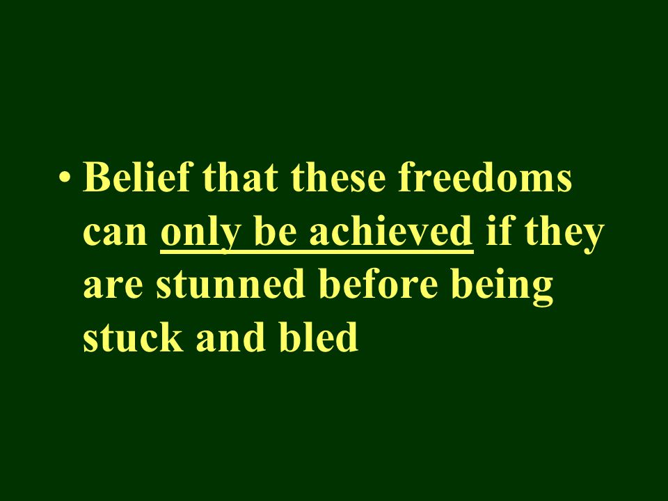 Belief that these freedoms can only be achieved if they are stunned before being stuck and bled